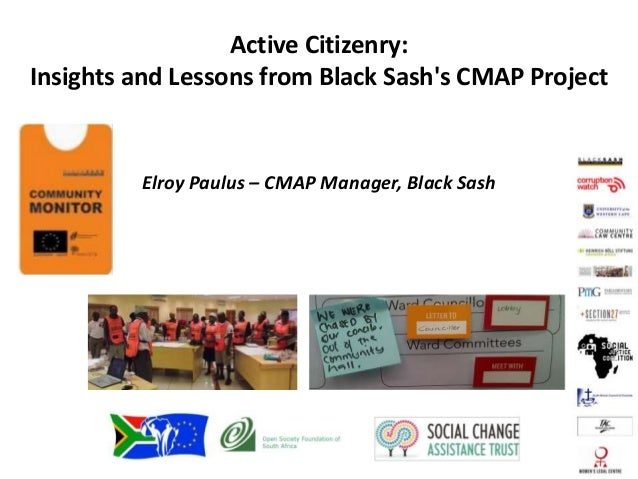 Active Citizenry: Insights and Lessons from Black Sash's CMAP Project Elroy Paulus – CMAP Manager, Black Sash