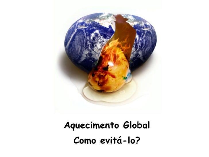 Aquecimento Global Como evitá-lo?