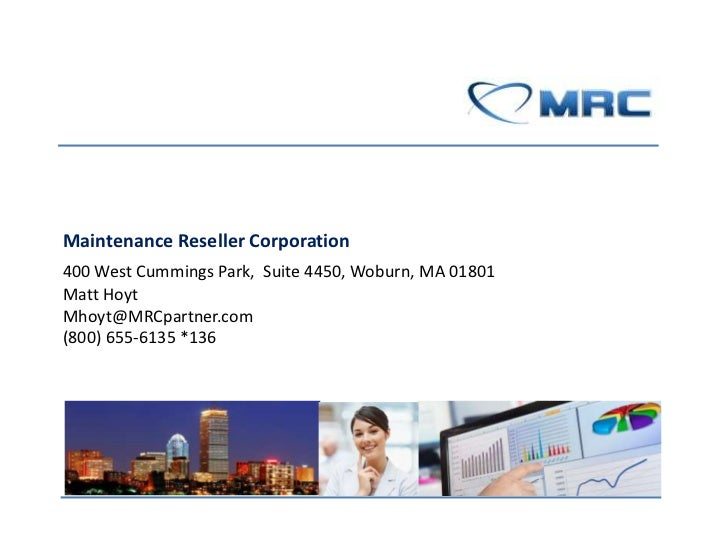 Maintenance Reseller Corporation400 West Cummings Park, Suite 4450, Woburn, MA 01801Matt HoytMhoyt@MRCpartner.com(800) 655...