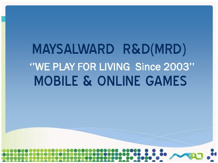 MAYSALWARD R&D(MRD) ''WE PLAY FOR LIVING Since 2003'' MOBILE & ONLINE GAMES