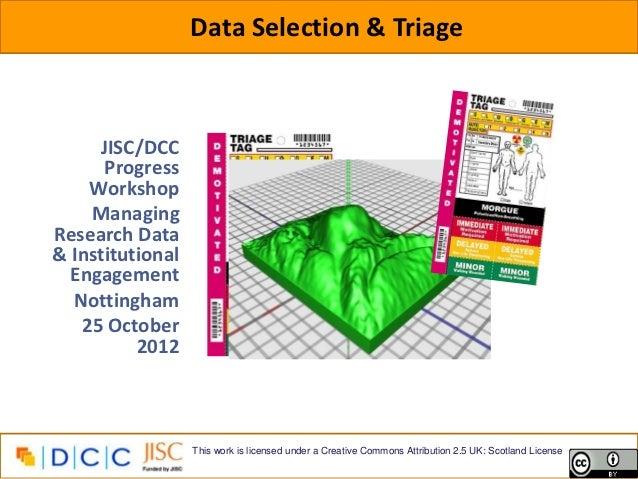 Data Selection & Triage     JISC/DCC      Progress    Workshop    ManagingResearch Data& Institutional  Engagement  Nottin...
