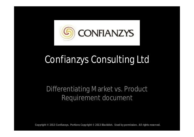Confianzys Consulting Ltd         Differentiating Market vs. Product              Requirement documentCopyright © 2013 Con...