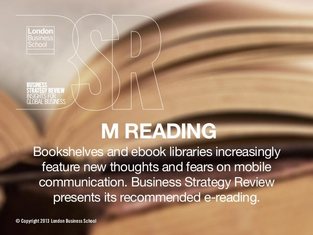 M READINGBookshelves and ebook libraries increasinglyfeature new thoughts and fears on mobilecommunication. Business Strat...
