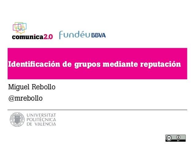 Identificación de grupos mediante reputaciónMiguel Rebollo@mrebollo