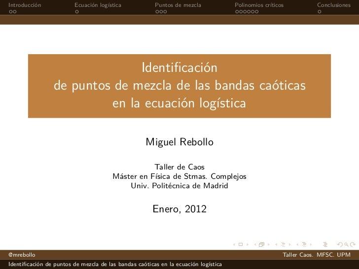 Introducción             Ecuación logística            Puntos de mezcla             Polinomios críticos          Conclusio...
