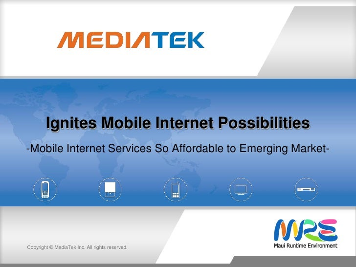 Ignites Mobile Internet Possibilities-Mobile Internet Services So Affordable to Emerging Market-Copyright © MediaTek Inc. ...