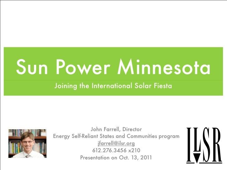 Sun Power Minnesota   Joining the International Solar Fiesta                   John Farrell, Director   Energy Self-Relian...