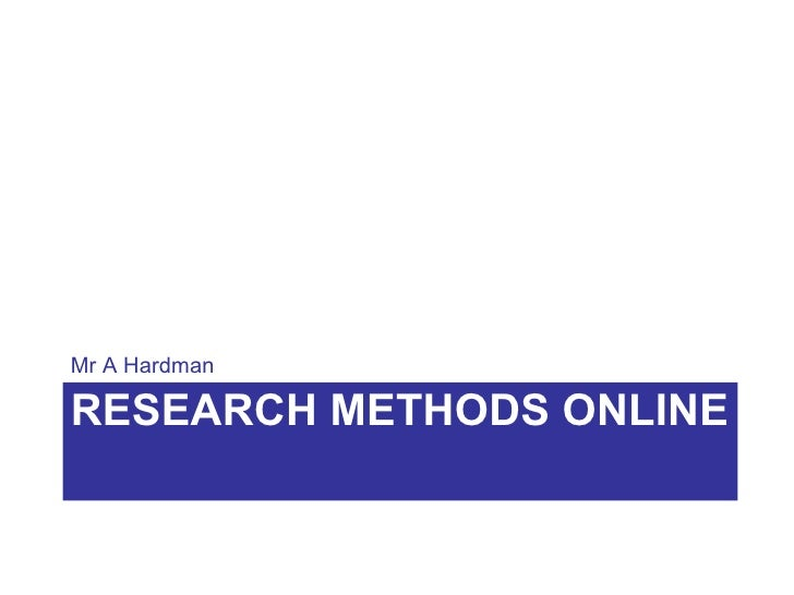 Mr A Hardman  RESEARCH METHODS ONLINE