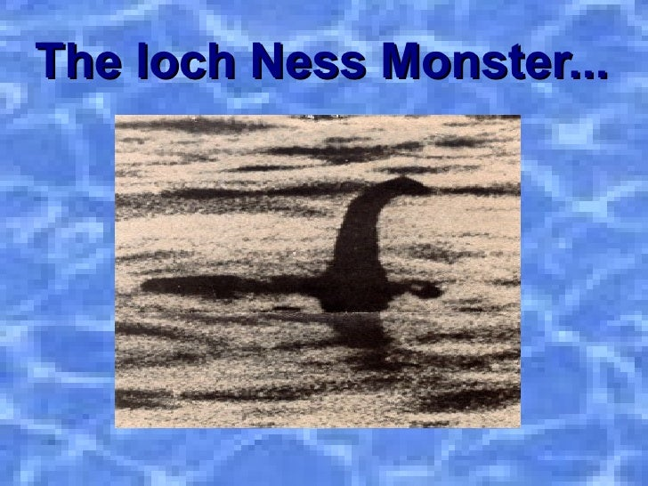 The loch Ness Monster...
