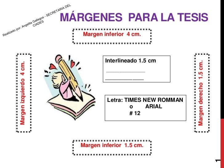 Margen inferior  4 cm.<br />MÁRGENES  PARA LA TESIS<br />Realizado por: Angelita Gallegos - SECRETARIA DEL CIADES<br />Mar...