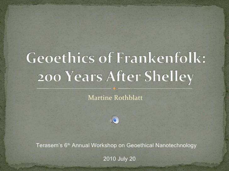 Martine Rothblatt Terasem's 6 th  Annual Workshop on Geoethical Nanotechnology 2010 July 20