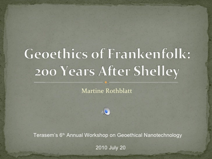 Geoethical Frankenfolk:  200 Years After Mary Shelley