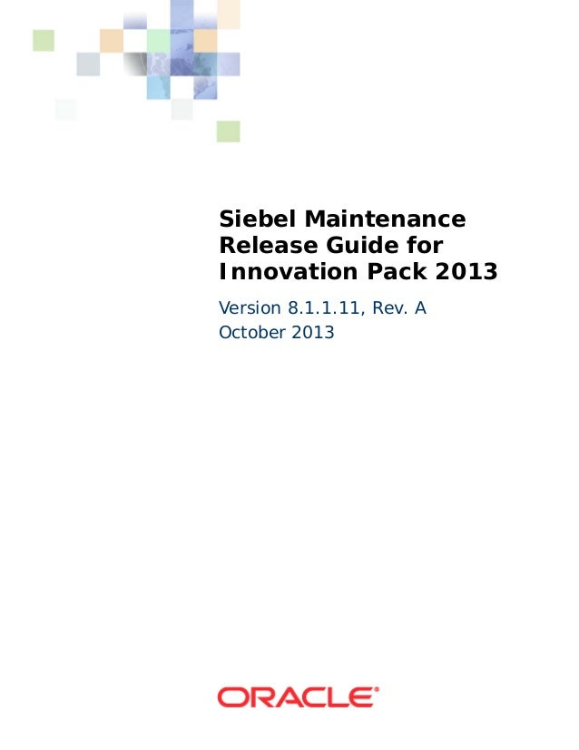 Siebel Maintenance Release Guide for Innovation Pack 2013 Version 8.1.1.11, Rev. A October 2013