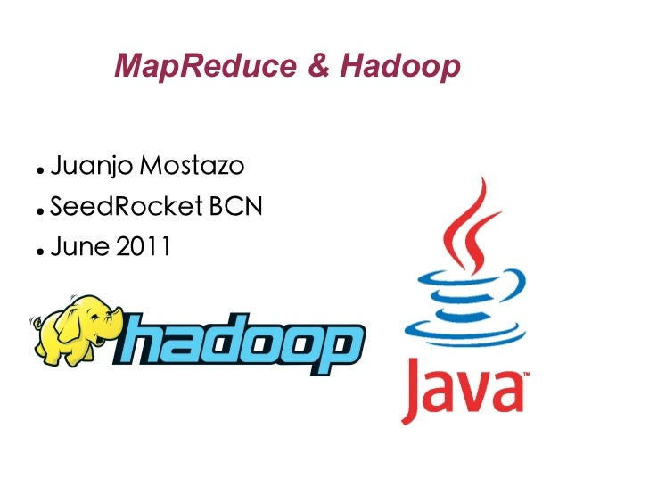 MapReduce & Hadoop●   Juanjo Mostazo●   SeedRocket BCN●   June 2011