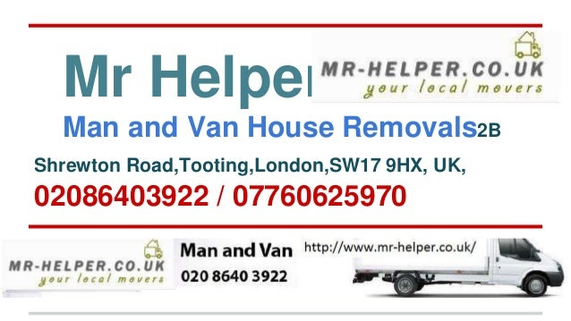 Mr Helper Man and Van House Removals2B Shrewton Road,Tooting,London,SW17 9HX, UK, 02086403922 / 07760625970