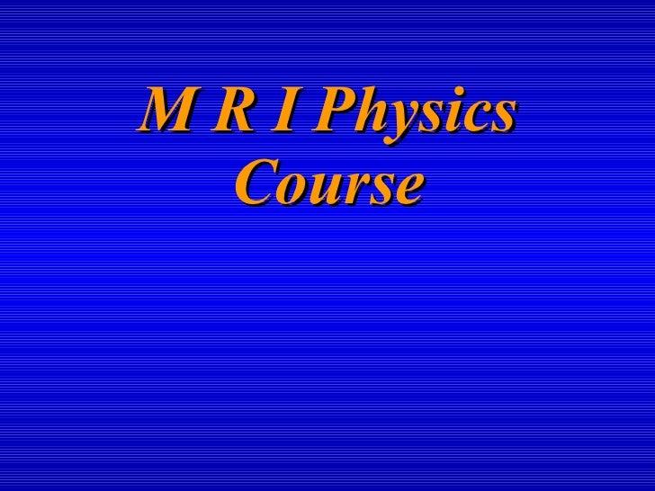 M R I   Physics   Course