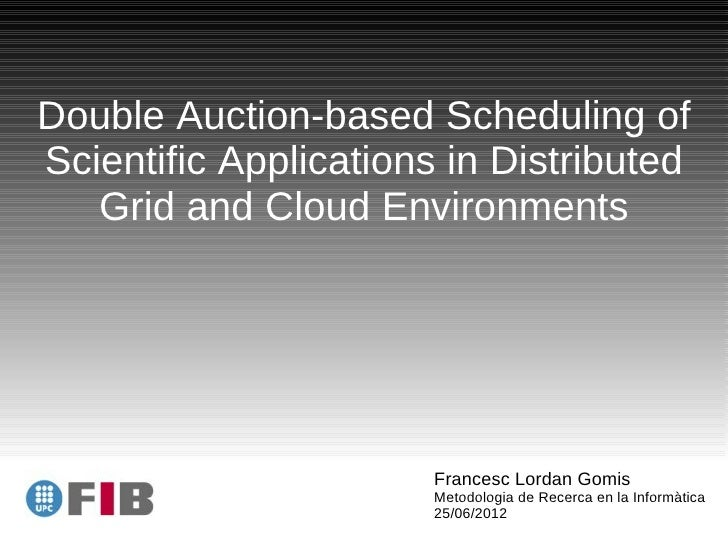 Double Auction-based Scheduling ofScientific Applications in Distributed   Grid and Cloud Environments                    ...