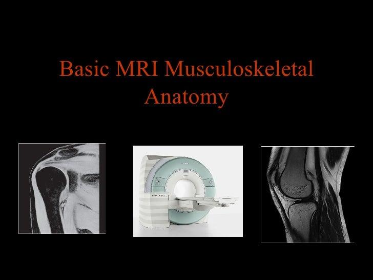 Basic MRI Musculoskeletal Anatomy