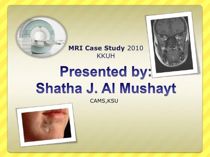 MRI Case Study 2010 KKUH CAMS,KSU