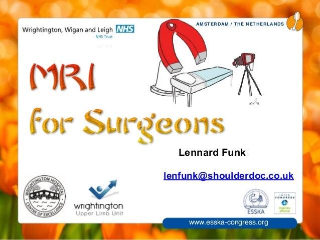 AMSTERDAM / THE NETHERLANDS www.esska-congress.org Lennard Funk 1 lenfunk@shoulderdoc.co.uk