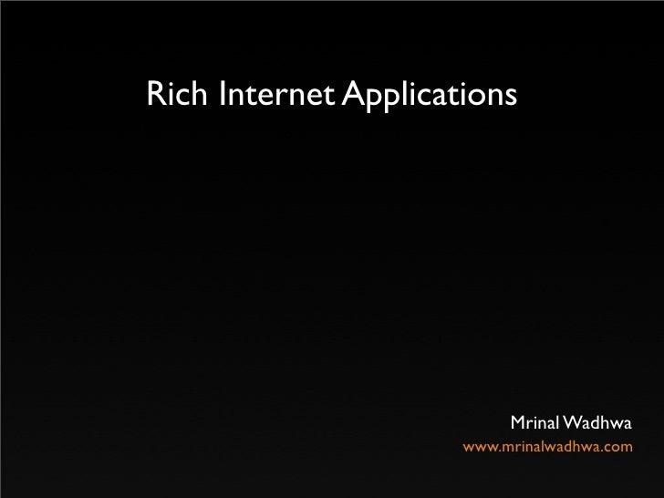 Rich Internet Applications                                Mrinal Wadhwa                       www.mrinalwadhwa.com