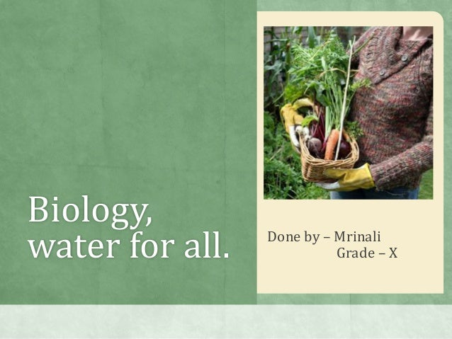 Biology,water for all.   Done by – Mrinali                           Grade – X