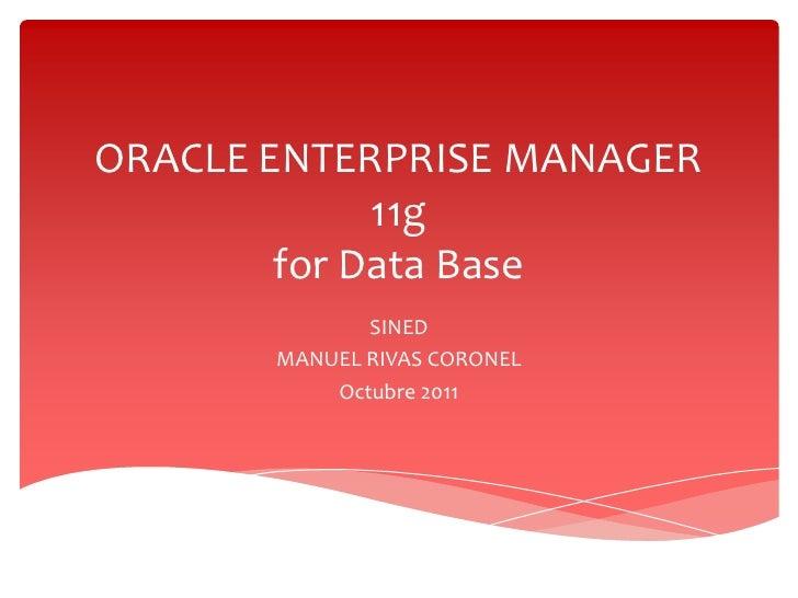 ORACLE ENTERPRISE MANAGER             11g        for Data Base              SINED       MANUEL RIVAS CORONEL           Oct...