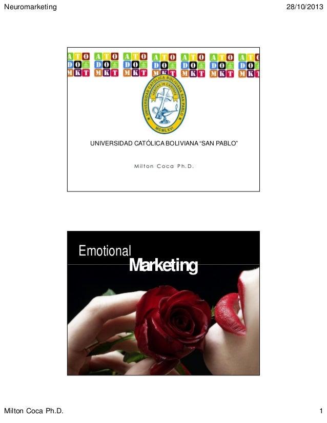"Neuromarketing  28/10/2013  UNIVERSIDAD CATÓLICA BOLIVIANA ""SAN PABLO""  Milton Coca Ph.D.  Emotional  Marketing  Page  2 ..."