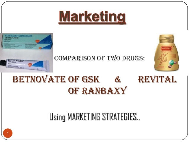 Comparison of Two Drugs:    Betnovate of GSK &               Revital              of Ranbaxy          Using MARKETING STRA...