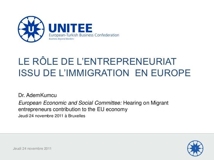 LE RÔLE DE L'ENTREPRENEURIAT   ISSU DE L'IMMIGRATION EN EUROPE   Dr. AdemKumcu   European Economic and Social Committee: H...