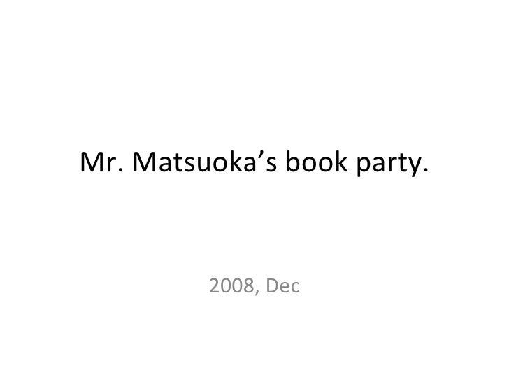 Mr. Matsuoka's book party. 2008, Dec