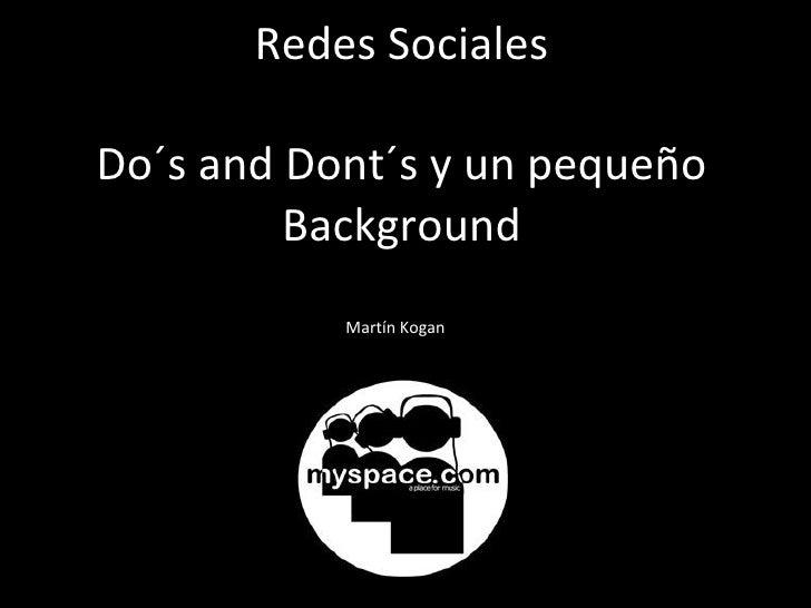 Redes Sociales Do´s and Dont´s y un pequeño Background Cambios en el paradigma Martín Kogan