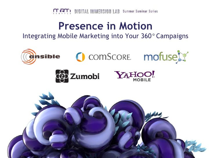 Presence in MotionIntegrating Mobile Marketing into Your 360° Campaigns<br />