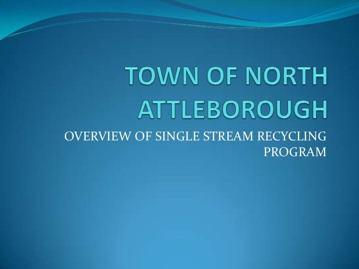 OVERVIEW OF SINGLE STREAM RECYCLING                           PROGRAM