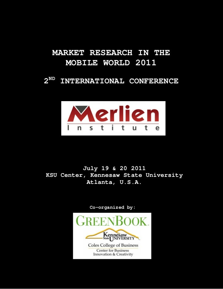 MARKET RESEARCH IN THE    MOBILE WORLD 20112ND INTERNATIONAL CONFERENCE          July 19 & 20 2011KSU Center, Kennesaw Sta...