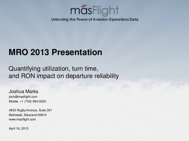 Unlocking the Power of Aviation Operations DataMRO 2013 PresentationQuantifying utilization, turn time,and RON impact on d...