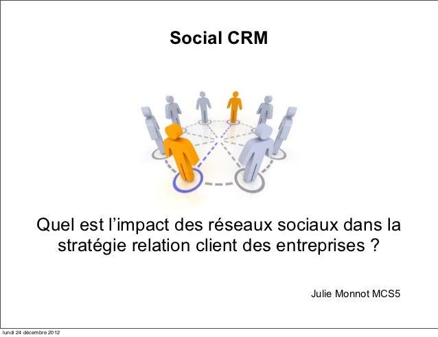 Social CRM             Quel est l'impact des réseaux sociaux dans la               stratégie relation client des entrepris...