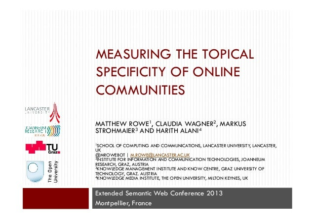 MEASURING THE TOPICALSPECIFICITY OF ONLINECOMMUNITIESExtended Semantic Web Conference 2013Montpellier, FranceMATTHEW ROWE1...