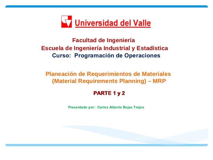 Facultad de IngenieríaEscuela de Ingeniería Industrial y Estadística   Curso: Programación de Operaciones Planeación de Re...