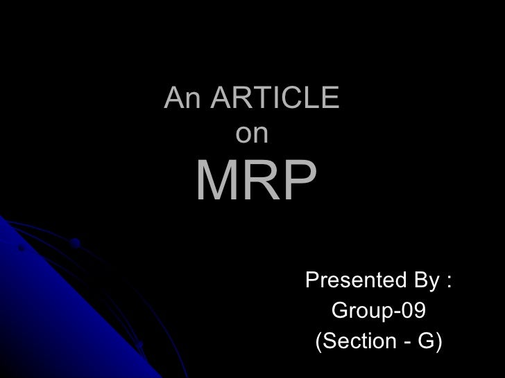 An ARTICLE  on    MRP Presented By : Group-09 (Section - G)