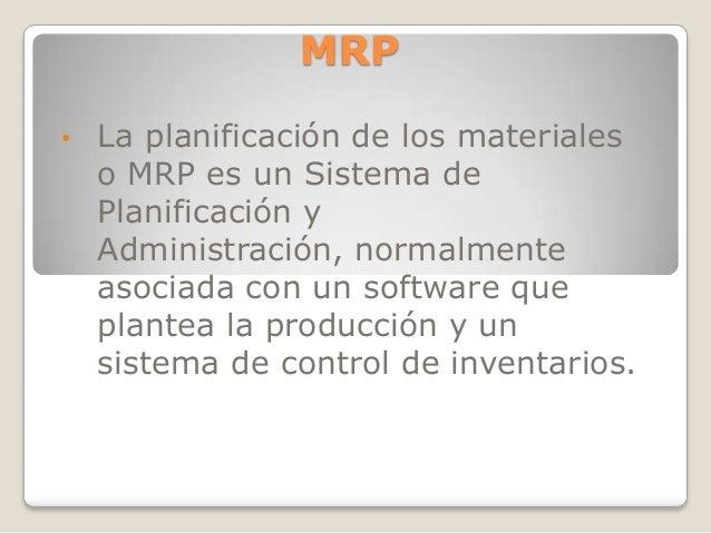 MRP•   La planificación de los materiales    o MRP es un Sistema de    Planificación y    Administración, normalmente    a...