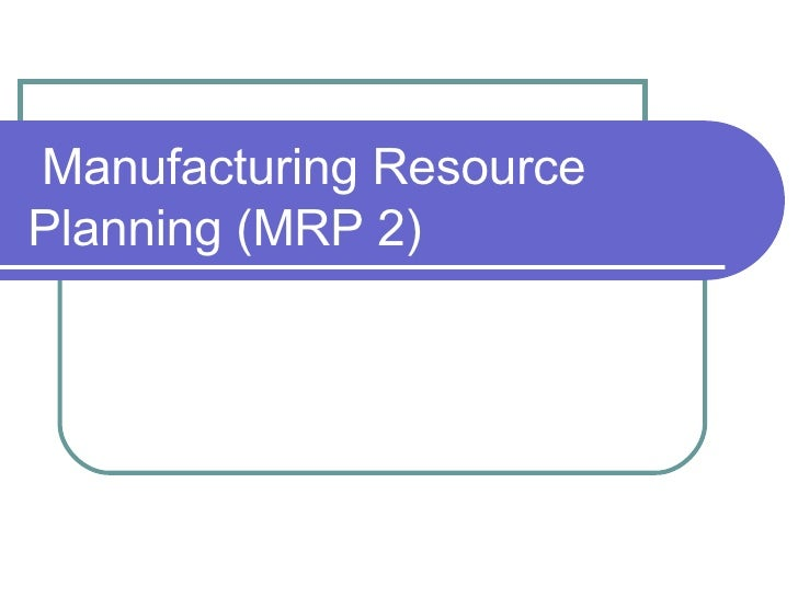 Manufacturing Resource Planning (MRP 2)
