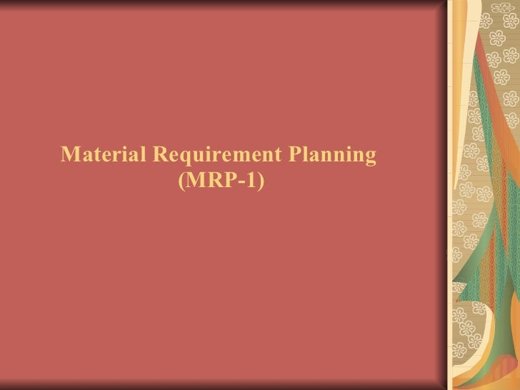 Material Requirement Planning  (MRP-1)