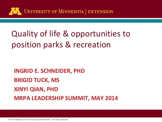 © 2014 Regents of the University of Minnesota. All rights reserved. Quality of life & opportunities to position parks & re...