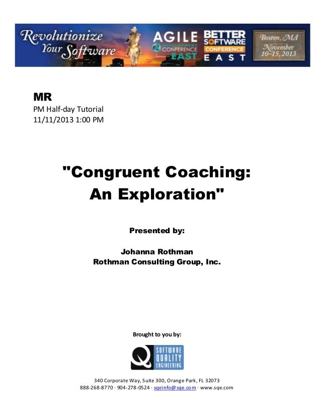 "MR PM Half day Tutorial 11/11/2013 1:00 PM  ""Congruent Coaching: An Exploration"" Presented by: Johanna Rothman Rothman Con..."