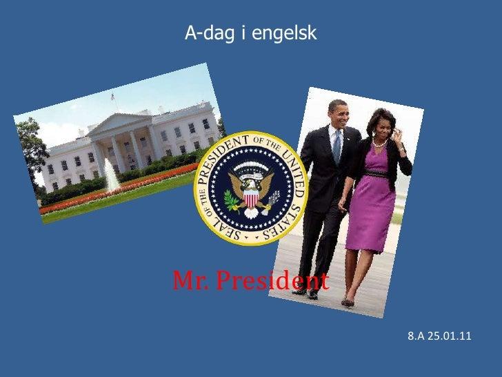 A-dag i engelsk<br />Mr. President<br />8.A 25.01.11<br />