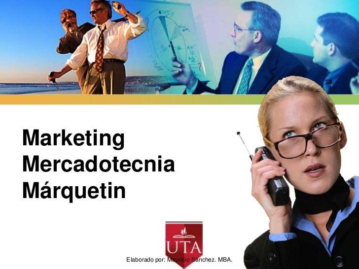 MarketingMercadotecniaMárquetin                     LOGO        Elaborado por: Mauricio Sánchez. MBA.   1