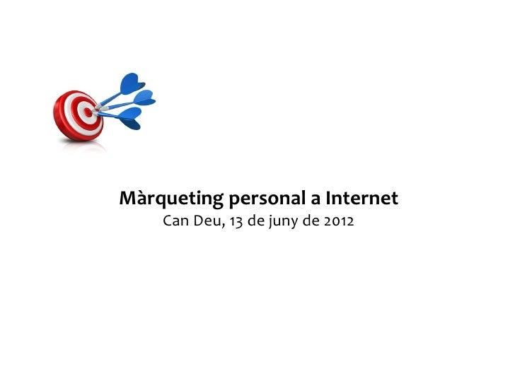 Màrqueting personal a Internet    Can Deu, 13 de juny de 2012