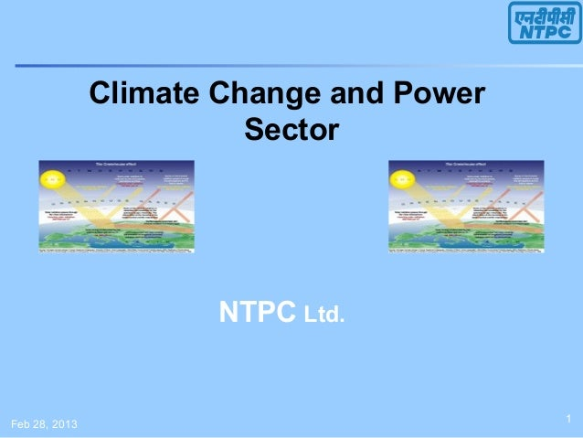 Climate Change and Power                         Sector                      NTPC Ltd.Feb 28, 2013                        ...