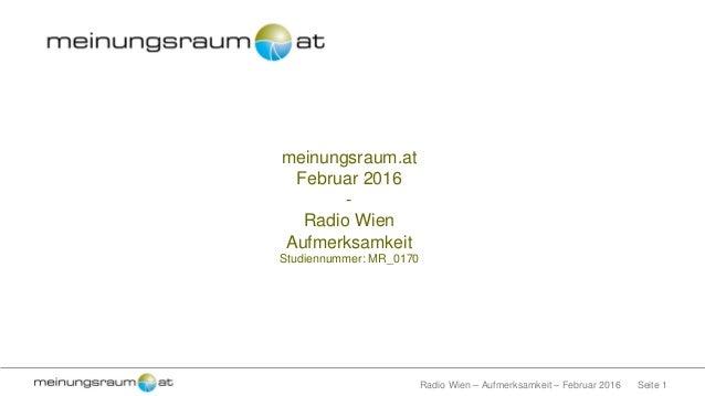 Seite 1Radio Wien – Aufmerksamkeit – Februar 2016 meinungsraum.at Februar 2016 - Radio Wien Aufmerksamkeit Studiennummer: ...